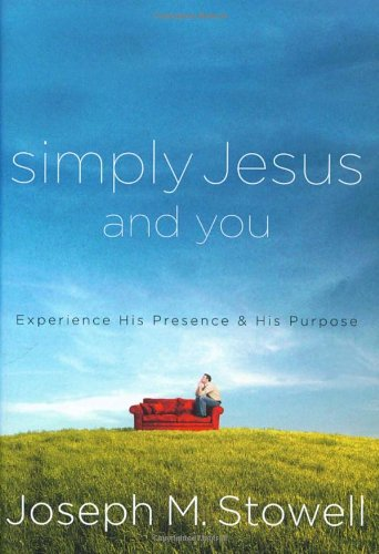 Simply Jesus and You: Experience His Presence and His Purpose
