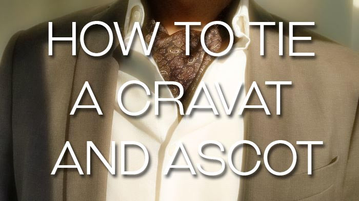 How To Tie A Cravat And Ascot The Right Way