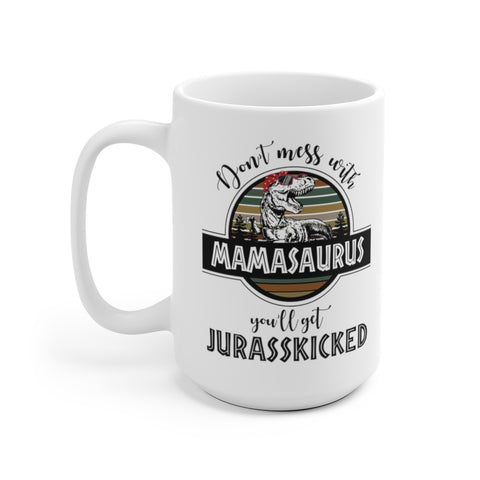 Image of Don't Mess With Mamasaurus You'll Get Jurasskicked Mamasaurus Mug, New Style - Love Family & Home