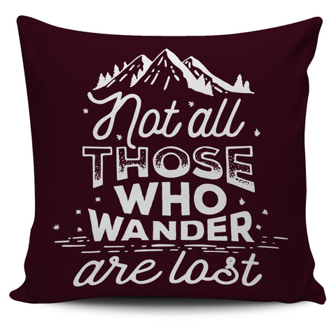 "Not All Who Wander Are Lost 18"" Pillow Cover - Love Family & Home"