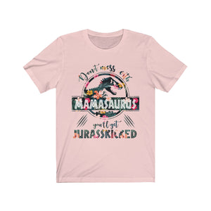 Don't Mess With Mamasaurus T-Shirt, Don't Mess With Mamasaurus You'll Get Jurasskicked - Love Family & Home