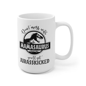 Mamasaurus Mug, Don't Mess With Mamasaurus You'll Get Jurasskicked Mamasaurus Mug - Love Family & Home