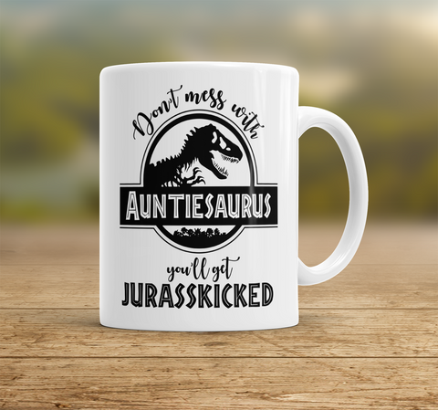 Image of Auntiesaurus Mug, Don't Mess With Auntiesaurus You'll Get Jurasskicked Auntiesaurus Mug