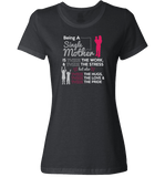 Being A Single Mother T-shirt & Apparel - Love Family & Home  - 6