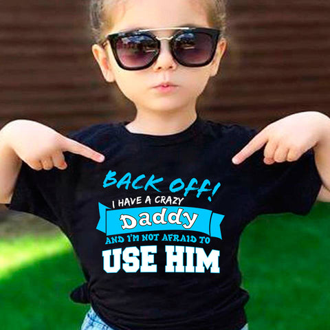 Back Off I Have A Crazy Daddy or Grandpa T-Shirt - Love Family & Home
