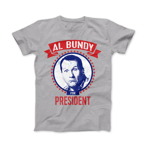 Image of AL BUNDY For President Funny Political T-Shirt