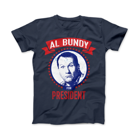 Image of AL BUNDY For President Funny Political T-Shirt - Love Family & Home