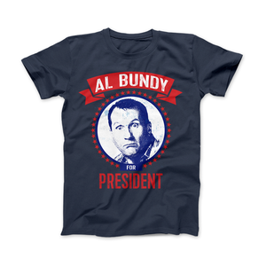 AL BUNDY For President Funny Political T-Shirt - Love Family & Home