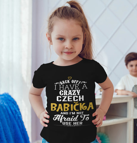 Back Off I Have A Crazy Czech Babicka And I'm Not Afraid To Use Her Funny T-Shirt For Grandchildren!