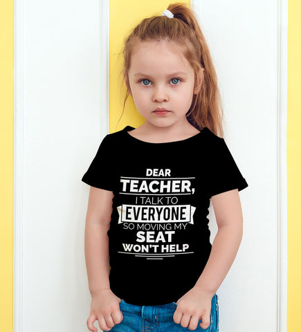 Dear Teacher I Talk To Everyone So Moving My Seat Won't Help Funny T-Shirt For Kids - Love Family & Home