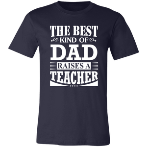 The Best Kind Of Dad Raises A Teacher Shirt - Love Family & Home