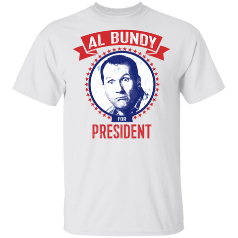 Image of AL BUNDY For President T-Shirt - Love Family & Home