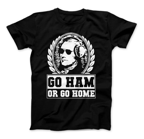 Hamilton Shirt Go Ham OR Go Home Funny Hamilton T-Shirt For Hamilton The Musical Fans