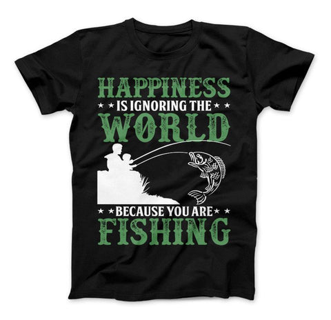 Happiness Is Ignoring The World Because You Are Fishing T-shirt
