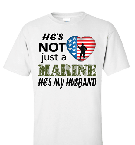 Image of He's Not Just A MARINE He's My HUSBAND Apparel - Love Family & Home
