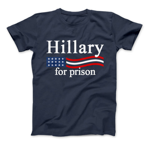Image of Hillary Clinton For Prison Funny Political T-Shirt Hillary For Prison - Love Family & Home