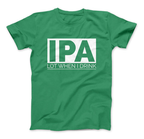 IPA Lot When I Drink Funny Craft Beer T-Shirt