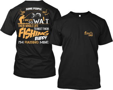 I'm Raising My Fishing Buddy For Fishing Dad's T-Shirt & Apparel - Love Family & Home