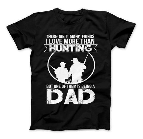 Love More Than Hunting But One Of Them Is Being A Dad T-Shirt