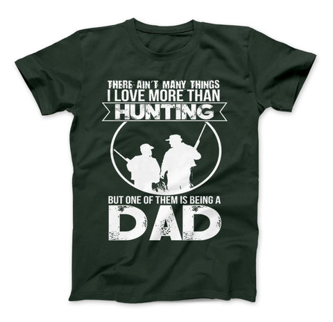 Image of Love More Than Hunting But One Of Them Is Being A Dad T-Shirt - Love Family & Home