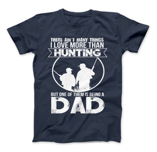 Love More Than Hunting But One Of Them Is Being A Dad T-Shirt - Love Family & Home