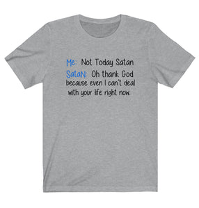 Not Today Satan Oh Thank God T-Shirt - Love Family & Home
