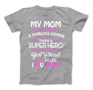 My Mom Is More Than A Superhero She IS My Life T-Shirt - Love Family & Home