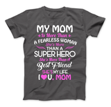 My Mom Is More Than A Superhero She IS My Life T-Shirt