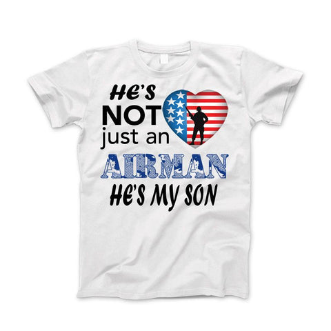 He's Not Just An AIRMAN He's My SON Apparel - Love Family & Home  - 1