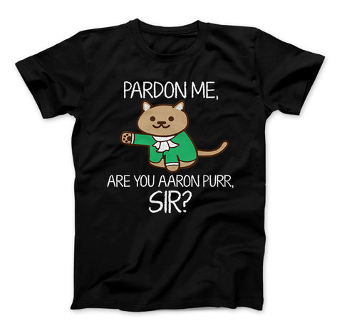 Image of Aaron Burr Pardon Me, Are You Aaron Purr Sir? Funny Hamilton T-Shirt For Fans - Love Family & Home