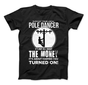 Lineman Pole Dancer Funny T-Shirt - Love Family & Home