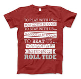 Roll Tide To Beat Us You Gotta Be Kidding Alabama State T-Shirt & Apparel