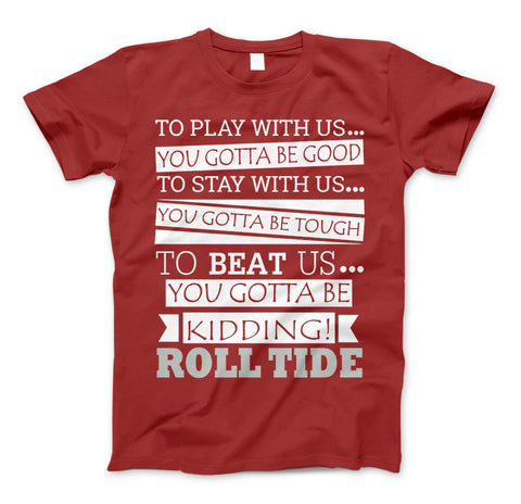 Image of Roll Tide To Beat Us You Gotta Be Kidding Alabama State T-Shirt & Apparel - Love Family & Home