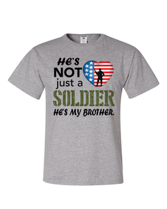 He's Not Just A Soldier He's My Brother Apparel (CAN BE PERSONALIZED) - Love Family & Home