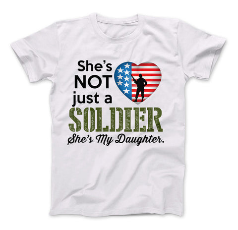 Image of She's Not Just A Soldier She's My Daughter Apparel (Can Be Personalized) - Love Family & Home
