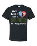 He's Not Just A Soldier He's My Brother Apparel (CAN BE PERSONALIZED) - Love Family & Home  - 2