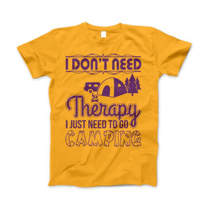 "Camping Shirt ""I Don't Need Therapy I Just Need To Go Camping"" - Love Family & Home"