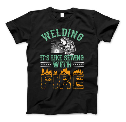 Welding It's Like Sewing With Fire Funny Welders T-Shirt