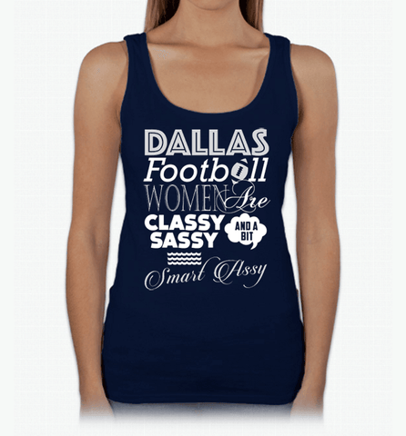 Dallas Football Women Are Classy Sassy And A Bit Smart Assy T-Shirt & Apparel - Love Family & Home  - 2