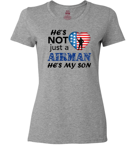 Image of He's Not Just An AIRMAN He's My SON Apparel - Love Family & Home
