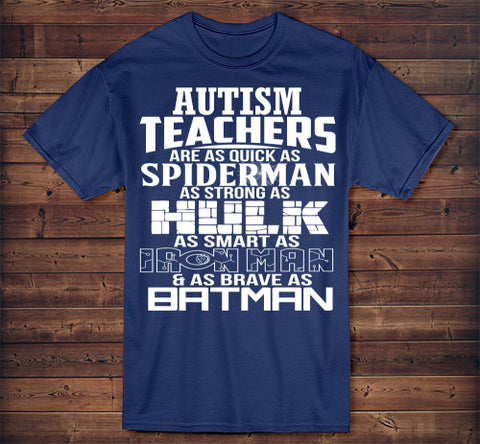 "Image of Autism Teachers Superhero Family T-Shirt For Super Teachers - ""Quick As Spiderman Strong As Hulk Smart As Ironman Brave As Batman"" - Love Family & Home"