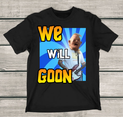 We Will Goon! T-Shirt - Love Family & Home