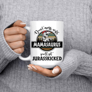 Don't Mess With Mamasaurus You'll Get Jurasskicked Mamasaurus Mug, New Style - Love Family & Home