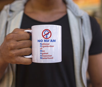 No Ma'am Coffee Mug National Organization of Men Against Amazonian Masterhood - Love Family & Home