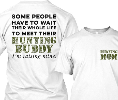 Image of I'm Raising My Hunting Buddy For Hunting Mom's Apparel - Love Family & Home  - 1