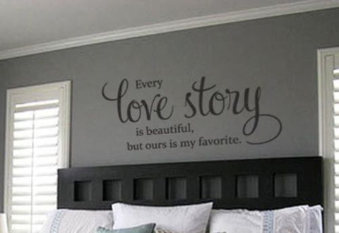 EVERY LOVE STORY IS BEAUTIFUL BUT OURS IS MY FAVORITE Vinyl Wall Decal Home Decor - Priced to Love