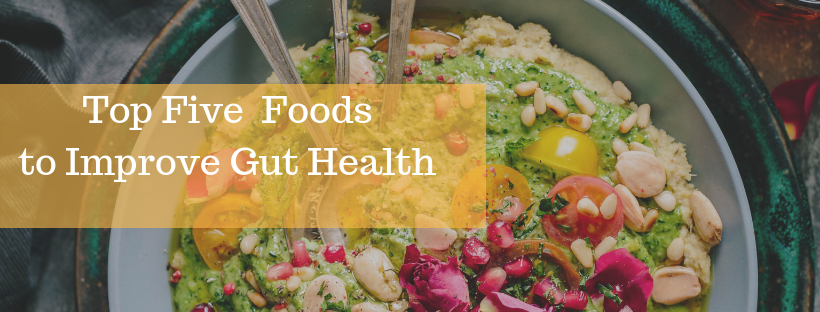 Top Five Foods to Improve Gut Health