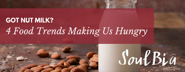 Got Nut Milk? 4 Food Trends Making Us Hungry