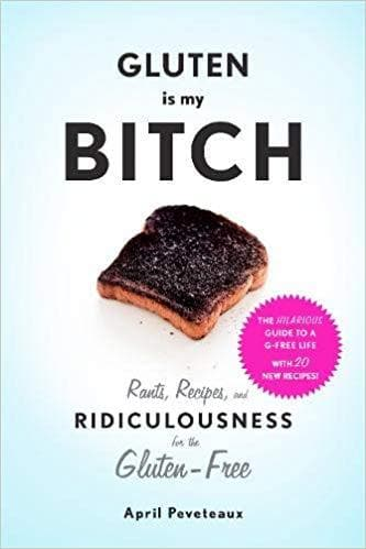 Gluten is My Bitch: Recipes for the Gluten Free - SoulBia