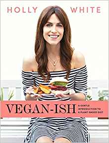 Vegan-ish: A Gentle Introduction to a Plant-Based Diet